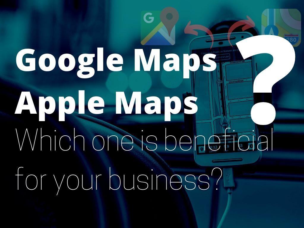 google maps or apple maps