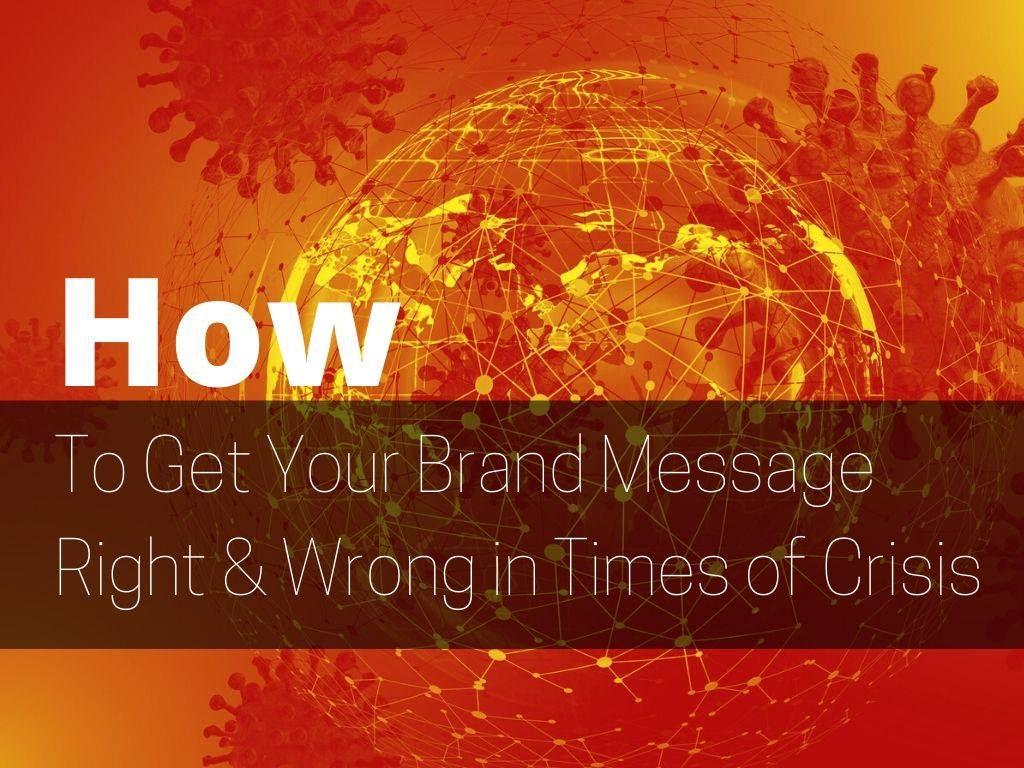how to get your brand message right and wrong in times of crisis
