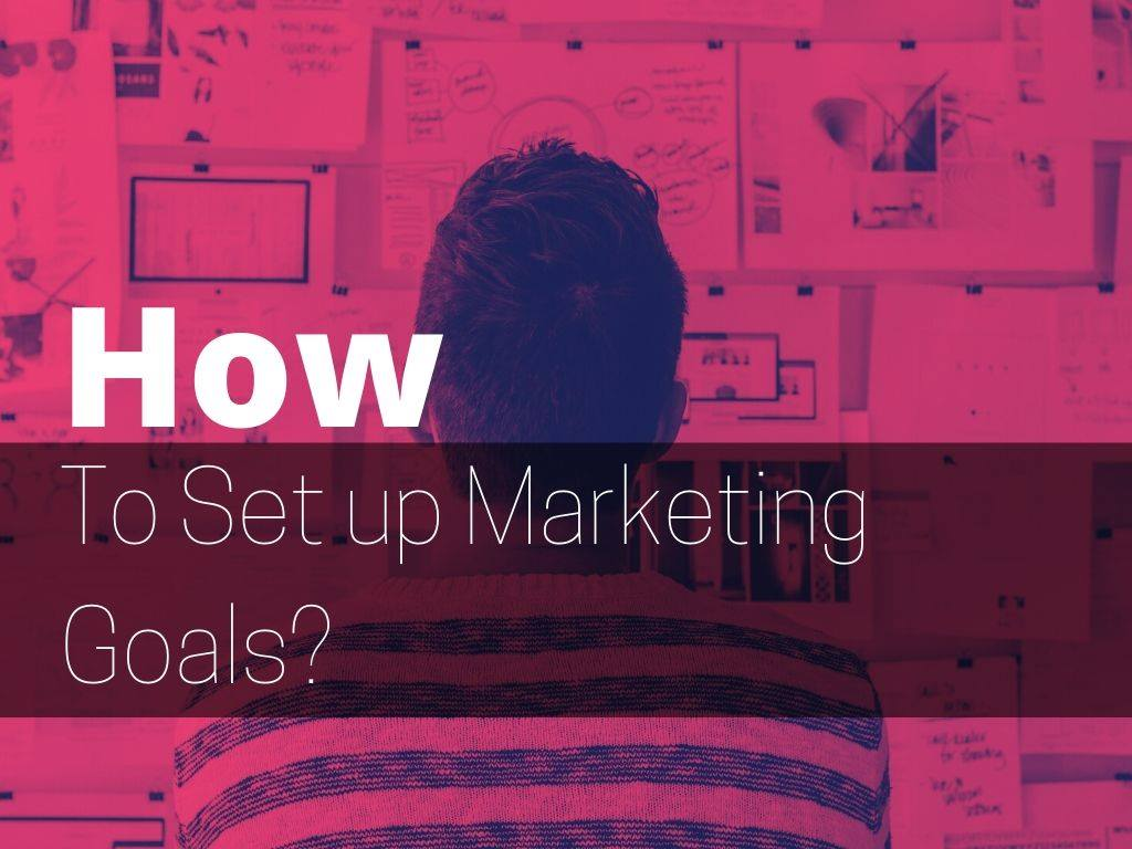 how to set up marketing goals